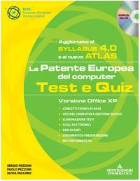La patente europea del computer. Test e quiz. Versione Office XP. Con CD-ROM por Sergio Pezzoni