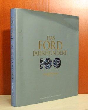 Das Ford Jahrhundert. Ford Motor Company und die Innovationen, die die Welt geprägt haben. Vorwort von Paul Newman. -
