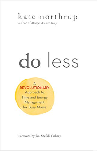 Do Less: A Revolutionary Approach to Time and Energy Management for Busy Moms (English Edition)