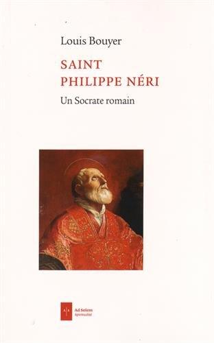 Saint Philippe Neri: Un socrate romain par Louis Bouyer