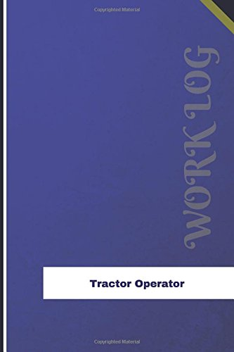 Tractor Operator Work Log: Work Journal, Work Diary, Log - 126 pages, 6 x 9 inches (Orange Logs/Work Log) por Orange Logs