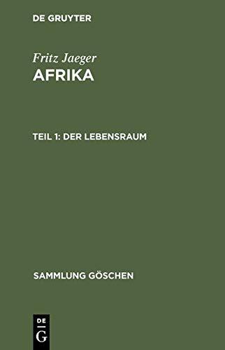Der Lebensraum: aus: Afrika : e. geograph. ÜberSick, 1 (Sammlung Göschen) -