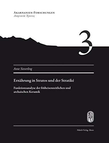 Ernährung in Stratos und der Stratiké: Funktionsanalyse der früheisenzeitlichen und archaischen Keramik (Akarnanien-Forschungen) Antike Keramik
