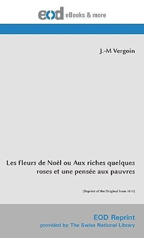 Les fleurs de Noël ou Aux riches quelques roses et une pensée aux pauvres: [Reprint of the Original from 1875]