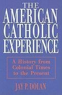 [The American Catholic Experience: A History from Colonial Times to the Present] (By: Jay P. Dolan) [published: October, 1992]