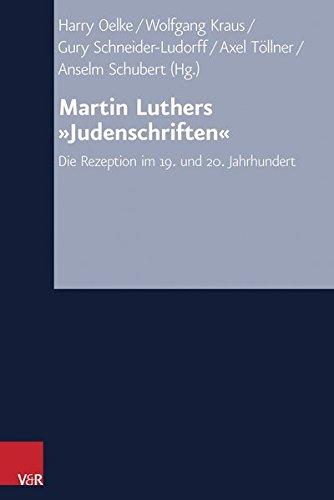 Martin Luthers 'Judenschriften': Die Rezeption im 19. und 20. Jahrhundert (Arbeiten zur Kirchlichen Zeitgeschichte)