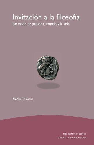 Invitación a la filosofía: Un modo de pensar el mundo y la vida