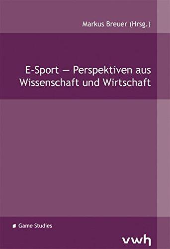 E-Sport - Perspektiven aus Wissenschaft und Wirtschaft