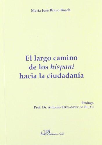 El Largo Camino De Los Hispani Hacia La Ciudadanía (Colección Monografías de Derecho Romano. Sección Derecho Público y Privado Romano) por María José Bravo Bosch