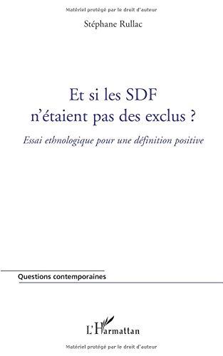 Et si les SDF n'étaient pas des exclus ? : Essai ethnologique pour une définition positive