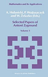 Selected Papers of Antoni Zygmund: Volume 3: v. 1-3 (Mathematics and its Applications)