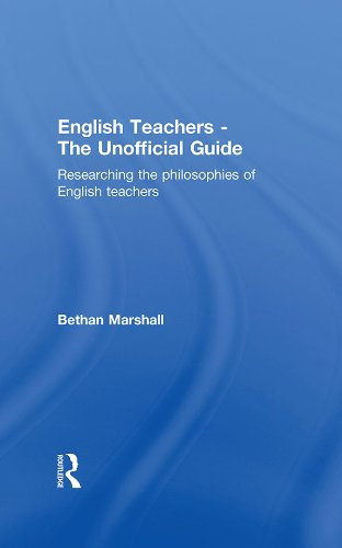 English Teachers - The Unofficial Guide: Researching the Philosophies of English Teachers por Bethan Marshall
