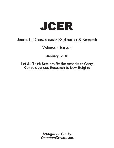 Journal of Consciousness Exploration & Research Volume 1 Issue 1: Let All Truth Seekers Be the Vessels to Carry Consciousness Research to New Heights