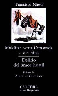 Malditas sean Coronada y sus hijas; Delirio del amor hostil (Letras Hispánicas) por Francisco Nieva