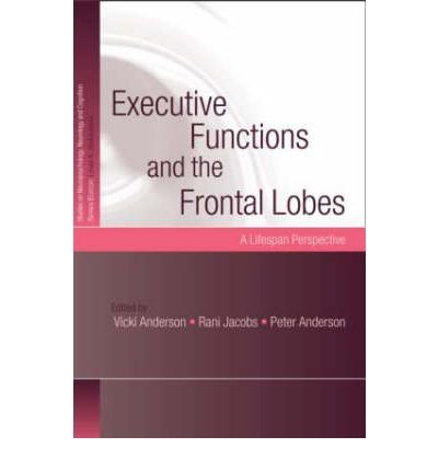 [(Executive Functions and the Frontal Lobes: A Lifespan Perspective)] [Author: Vicki Anderson] published on (July, 2008)