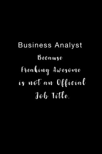 Business Analyst Because Freaking Awesome is not an Official Job Title.: Lined notebook