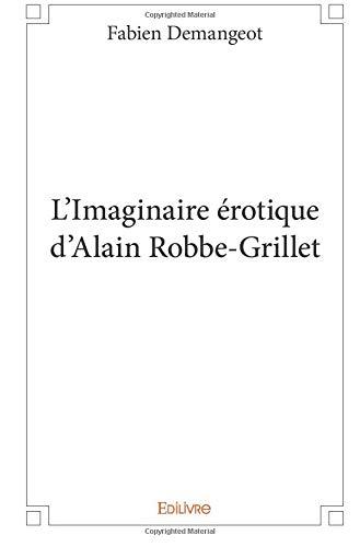 L'Imaginaire érotique d'Alain Robbe-Grillet par Fabien Demangeot