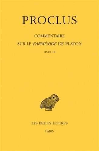 Commentaire sur le Parménide de Platon. Tome III, 1ere partie : Introduction. 2e partie : Livre III