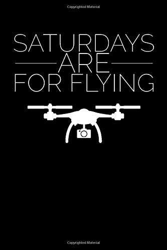 Saturdays Are For Flying: Drone Enthusiast Notebook Blank Lined College Rule Journal