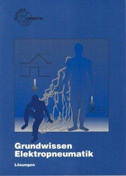 Grundwissen Elektropneumatik / Ein handlungsorientiertes Unterrichtsprojekt: Grundwissen Elektropneumatik Lösungen