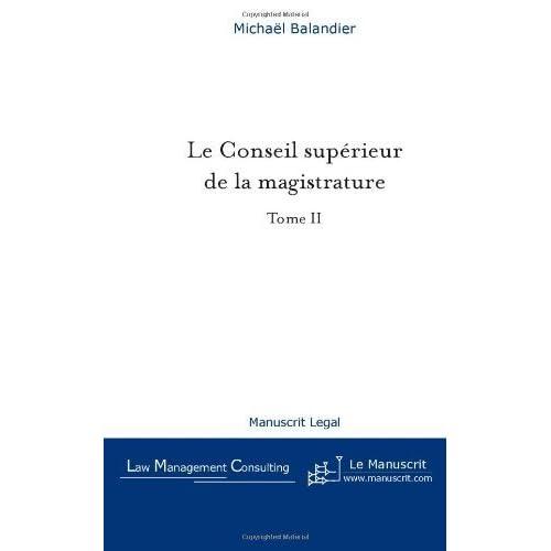 Le Conseil Supérieur de la Magistrature Tome II: De la Révision Constitutionnelle du 27 Juillet 1993 Aux Enjeux Actuels de Michaël Balandier (14 août 2006) Broché