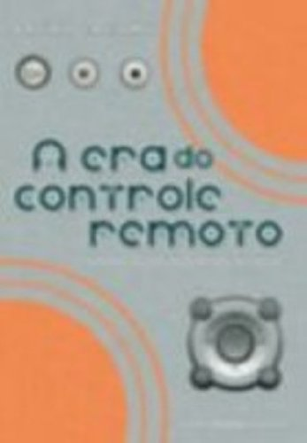 A Era Do Controle Remoto. Cronicas Da Inovacao Tecnica (Em Portuguese do Brasil)