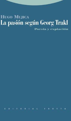 La pasión según Georg Trakl : poesía y expiación por Hugo Mújica
