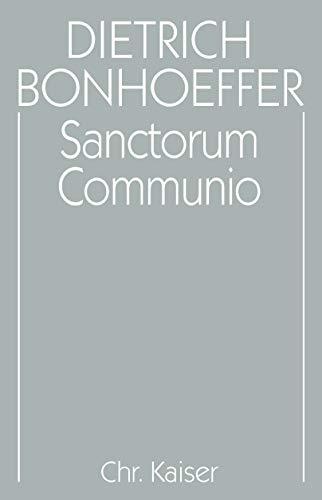 Dietrich Bonhoeffer Werke, Bd.1:  Sanctorum Communio: Eine dogmatische Untersuchung zur Soziologie der Kirche