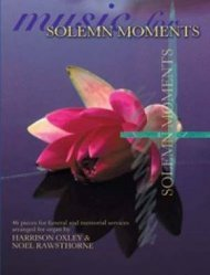 Music for Solemn Moments: 46 Pieces for Funeral and Memorial Services -