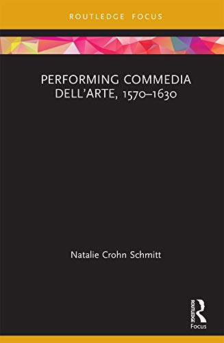 Performing Commedia dell'Arte, 1570-1630 (English Edition)