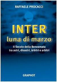 Inter, luna di marzo. Il secolo della beneamata tra astri, disastri, arbitri e arbitri (Saggistica sportiva) por Raffaele Procacci