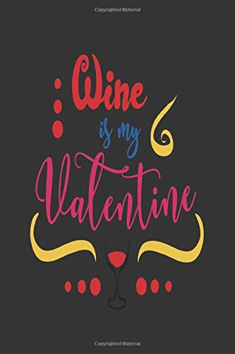 Wine Is My Valentine: Wine Journal And Record Keeper  For Wine Tasters And Lovers
