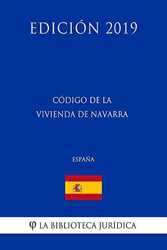 Código de la Vivienda de Navarra (España) (Edición 2019) por La Biblioteca Jurídica