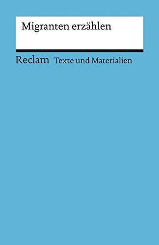 Migranten erzählen: Für die Sekundarstufe (Texte und Materialien für den Unterricht) (Reclams Universal-Bibliothek, Band 15075)