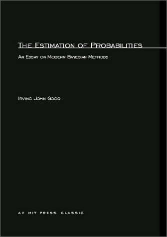 The Estimation Of Probabilities: An Essay on Modern Bayesian Methods (MIT Press) by Irving John Good (2003-03-17)