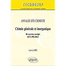Annales BTS Chimiste Chimie Générale et Inorganique 86 Exercices Corrigés 1992-2013 Niveau A de Ludovic Lopes ( 29 avril 2014 )