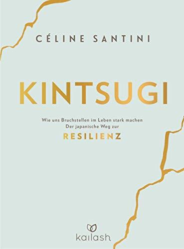 Kintsugi: Wie uns Bruchstellen im Leben stark machen - Der japanische Weg zur Resilienz