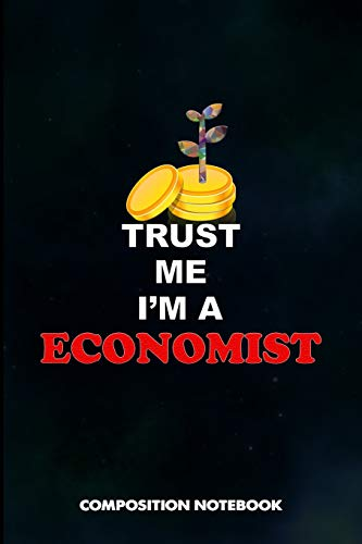 Trust me I am a Economist: Composition Notebook, Birthday Journal for Economics, Economy Professionals to write on