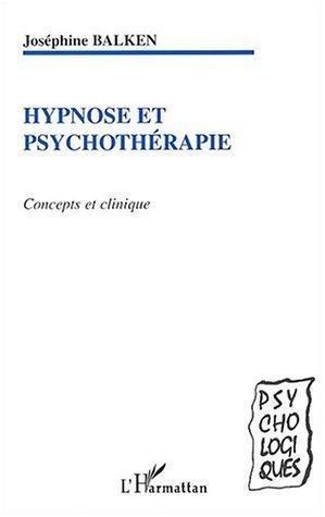 Hypnose et psychothérapie : Concepts cliniques de Joséphine Balken (1 janvier 2004) Broché
