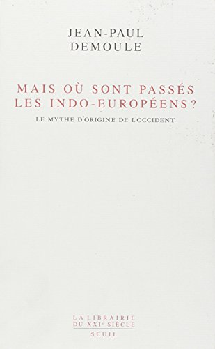 Mais o sont passs les Indo-Europens ? . Le mythe d'origine de l'Occident