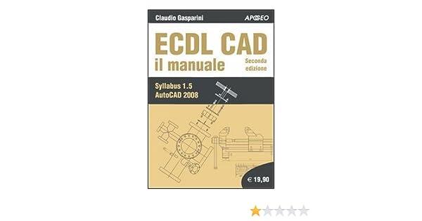 amazon it ecdl cad il manuale claudio gasparini libri rh amazon it manuale autocad 2008 italiano gratis manual autocad 2008 pdf