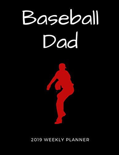 Baseball Dad 2019 Weekly Planner: A Scheduling Calendar for Busy Fathers -