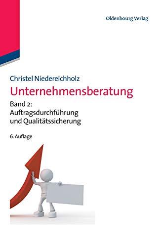 Unternehmensberatung: Band 2: Auftragsdurchführung und Qualitätssicherung (Edition Consulting)