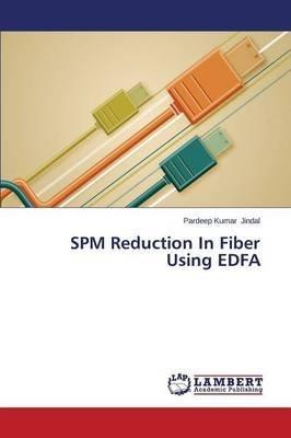 [(Spm Reduction in Fiber Using Edfa)] [By (author) Jindal Pardeep Kumar] published on (January, 2015)