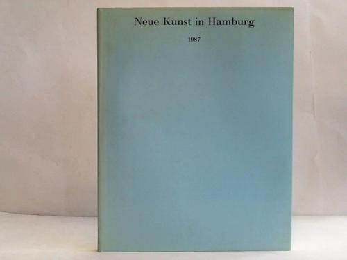 Neue Kunst in Hamburg 1987: Stephan Balkenhol, Hella Berent, Werner Büttner, Andreas Coerper, Markus Oehlen