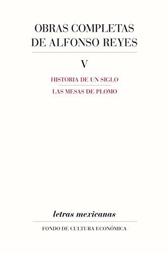 Obras completas, V Historia de un siglo, Las mesas de plomo (Letras Mexicanas nº 5) por Alfonso Reyes