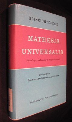 Mathesis Universalis. Abhandlungen zur Philosophie als strenger Wissenschaft. Von Heinrich Scholz. Herausgegeben von Hans Hermes, Friedrich Kambartel und Joachim Ritter.