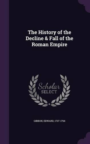The History of the Decline & Fall of the Roman Empire by Edward Gibbon (2015-09-08)