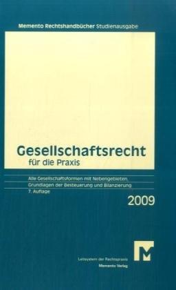 Memento Gesellschaftsrecht für die Praxis 2009 Studienausgabe: Alle Gesellschaftsformen mit Nebengebieten, Grundlagen der Besteuerung und Bilanzierung