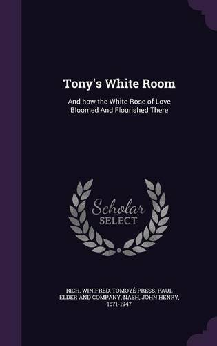 Tony's White Room: And How the White Rose of Love Bloomed and Flourished There